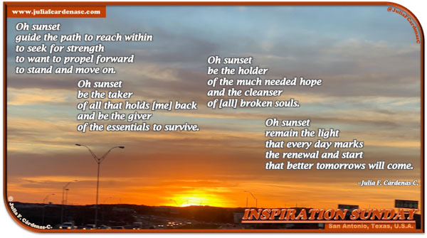 Inspiration Sunday Poem-In-A-Photo. Poem about the sunset and its hopeful effects in the mind. Poem displayed over a photo of a sunset in San Antonio, Texas. Sun is halfway gone, and sky is bright orange in the far, shading darker as it reaches the blue nearby. You could see some headlights at the bottom fo the photo. Tag: @JuliaFCardenasC