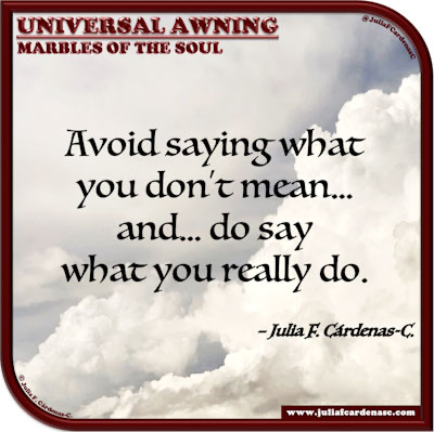 Universal Awning: Marbles of the Soul. Life quote and thought about speaking consciously. @JuliaFCardenasC