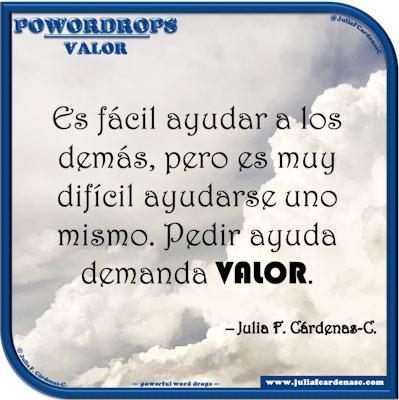 poWORDrops. Powerful Word Drops. Frase en Español sobre tener valor de pedir ayuda. @JuliaFCardenasC