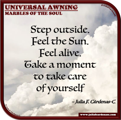 Universal Awning: Marbles of the Soul. Life's quote and thought about self-caring. @JuliaFCardenasC