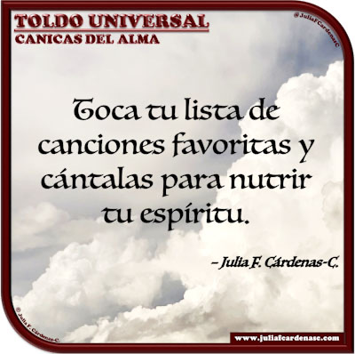 Toldo Universal: Canicas del Alma. Frase y pensamiento en Español sobre música y canciones. @JuliaFCardenasC