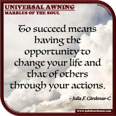 Universal Awning: Marbles of the Soul. Life's quote and thought opportunities and positive effects. @JuliaFCardenasC