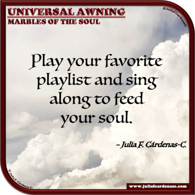 Universal Awning: Marbles of the Soul. Life's quote and thought music's effect. @JuliaFCardenasC