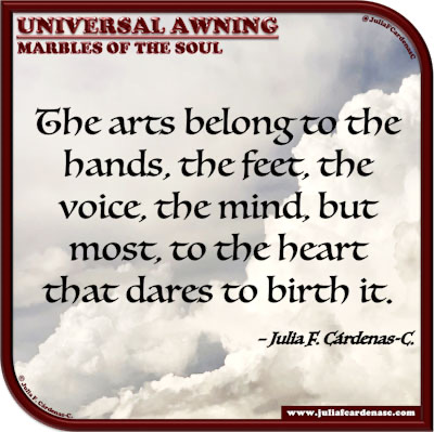 Universal Awning: Marbles of the Soul. Quote and thought about the arts, artistry and artist. @JuliaFCardenasC
