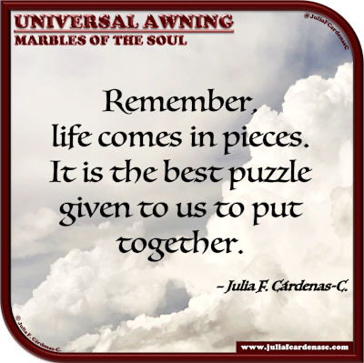 Universal Awning: Marbles of the Soul. Quote and thought about life's puzzle. @JuliaFCardenasC