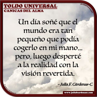 Toldo Universal: Canicas del Alma. Frase y pensamiento en Español acerca de los sueños y la realidad. @JuliaFCardenasC