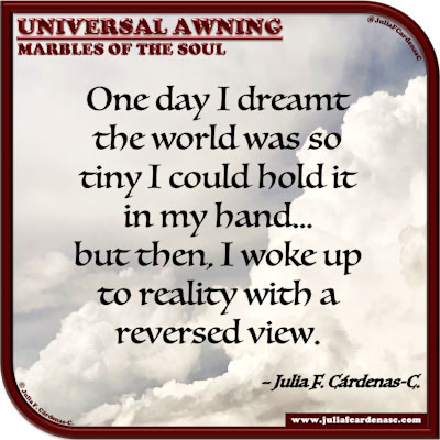 Universal Awning: Marbles of the Soul. Quote and thought about dream versus reality. @JuliaFCardenasC