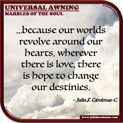 Universal Awning: Marbles of the Soul. Quote and thought about love and its positive effects. @JuliaFCardenasC