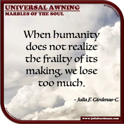 Universal Awning: Marbles of the Soul. Quote and thought about humanity and its frailty. @JuliaFCardenasC