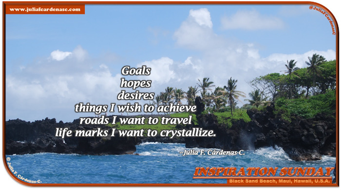 Inspiration Sunday Poem-In-A-Photo. Poem about goals in life and our want to achieve them. Photo is breathtaking of Black Sand Beach in Maui, Hawaii, USA. Crystal blue water, you could see its waves hitting agains the black reef rocks. Complemented by the beautiful green of trees and grass and a gorgeous blue sky half filled with dense white clouds. @JuliaFCardenasC