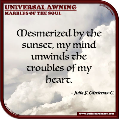 Universal Awning: Marbles of the Soul. Quote and thought about the effects of the sunset in the mind. @JuliaFCardenasC