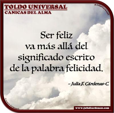 Toldo Universal: Canicas del Alma. Frase y pensamiento en Español acerca de la felicidad. @JuliaFCardenasC