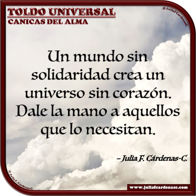 Toldo Universal: Canicas del Alma. Frase y pensamiento en Español sobre la solidaridad y el corazón humano. @JuliaFCardenasC