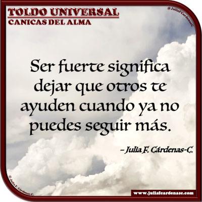 Toldo Universal: Canicas del Alma. Frase y pensamiento en Español sobre la fortaleza y el apoyo. @JuliaFCardenasC