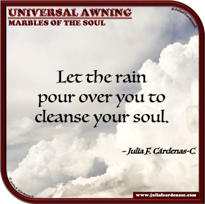 Universal Awning: Marbles of the Soul. Life quote and thought about nature and spiritual cleansing. @JuliaFCardenasC