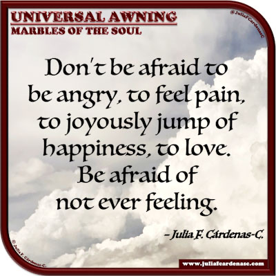 Universal Awning: Marbles of the Soul. Life's quote and thought about feelings. @JuliaFCardenasC