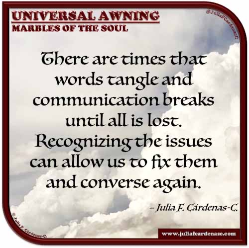 Universal Awning: Marbles of the Soul. Quote and thought about recognizing the communication issues to solve them and restart the conversations. @JuliaFCardenasC