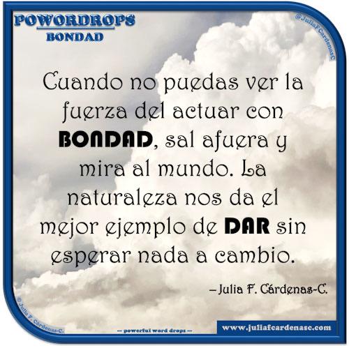 poWORDrops. Frase y pensamiento en Español en relación a la palabra BONDAD. @JuliaFCardenasC