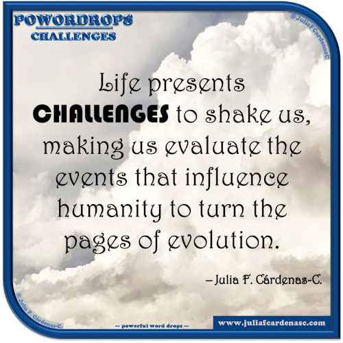 poWORDrops. Quote and thought about the word CHALLENGES. @JuliaFCardenasC