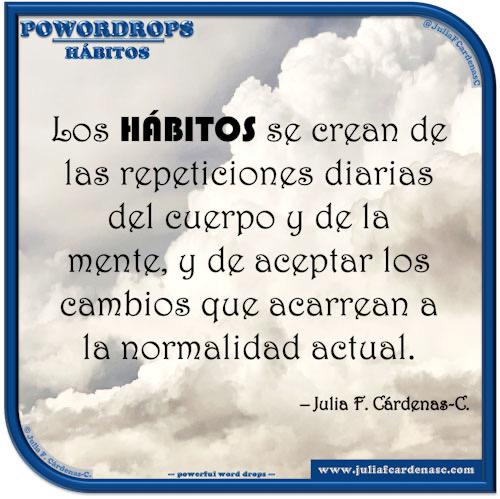 poWORDrops. Frase y pensamiento en Español en relación a la palabra hábitos. @JuliaFCardenasC