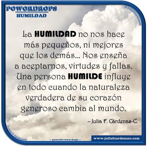 poWORDrops. Frase y pensamiento en Español en relación a la palabra HUMILDAD. @JuliaFCardenasC