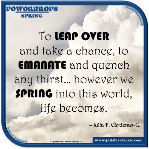 poWORDrops. Quote and thought about the word SPRING. @JuliaFCardenasC