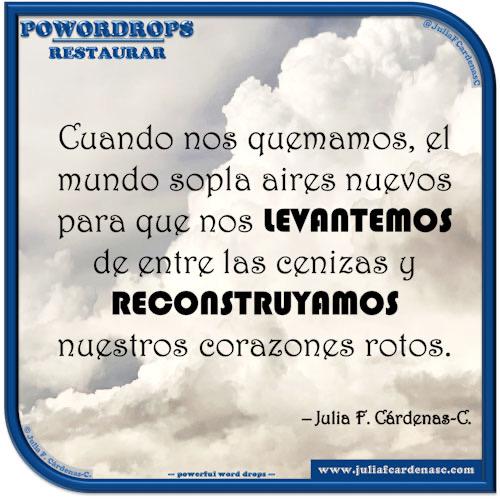 poWORDrops. Frase y pensamiento en Español en relación a la palabra RESTAURAR. @JuliaFCardenasC