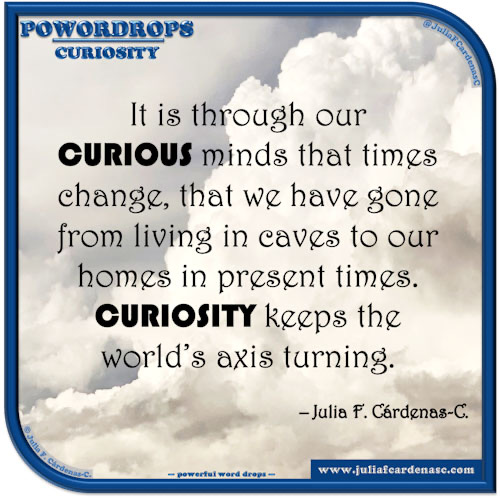 poWORDrops. Quote and thought about the word CURIOSITY. @JuliaFCardenasC