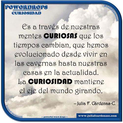 poWORDrops. Frase y pensamiento en Español en relación a la palabra CURIOSIDAD. @JuliaFCardenasC