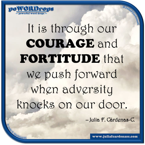 poWORDrops. Quote and thought about the words courage and fortitude. @JuliaFCardenasC