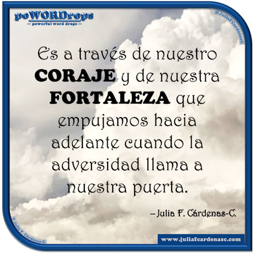 poWORDrops. Frase y pensamiento en Español en relación a las palabras coraje y fortaleza. @JuliaFCardenasC