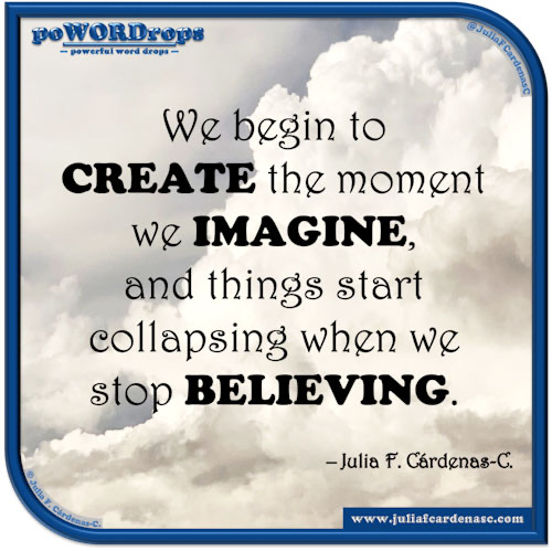 poWORDrops — powerful word drops — Quote written around the words « BELIEVING, CREATE & IMAGINE » @JuliaFCardenasC