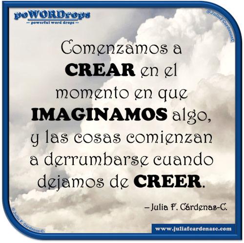 poWORDrops — powerful word drops — Frase basada en las palabras « CREAR, CRECER e IMAGINAR » @JuliaFCardenasC